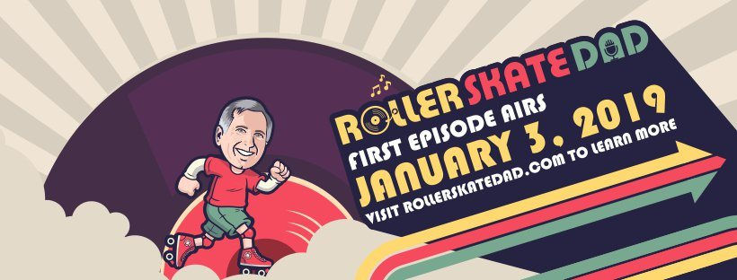 The Roller Skate Dad Podcast Begins January 3rd, 2019