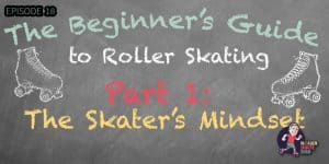 The Beginner's Guide to Roller Skating - Part 1: The Skater's Mindset