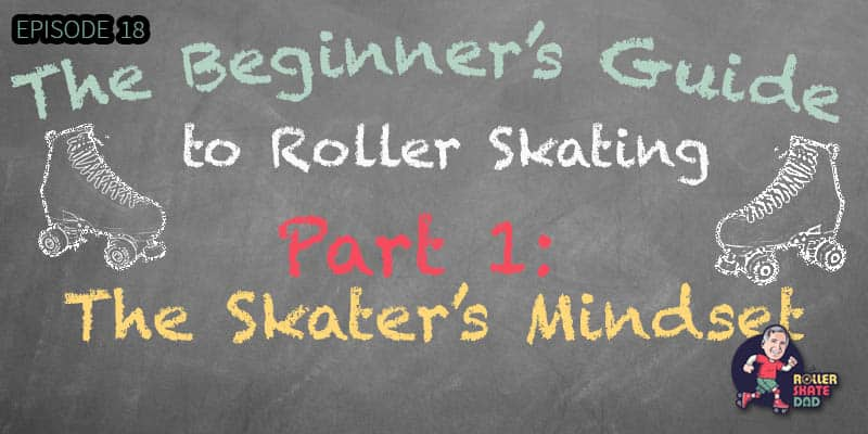 The Beginner's Guide to Roller Skating - Part 1: The Skater's Mindset