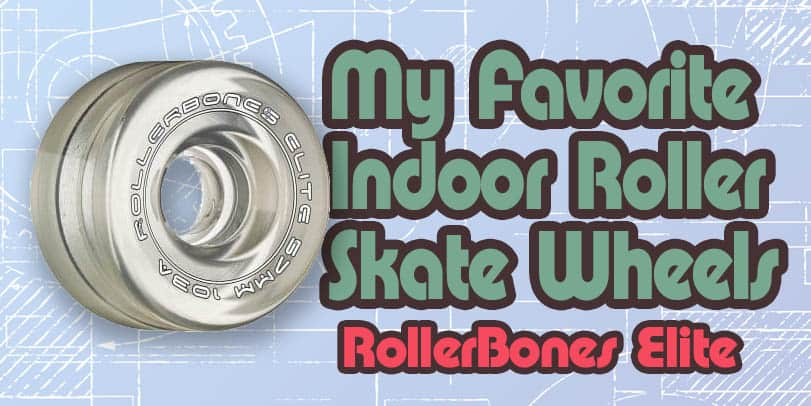 My Favorite Indoor Roller Skate Wheels: RollerBones Elite