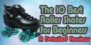 The 10 Best Roller Skates for Beginners