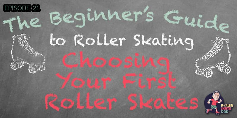 Getting Started Roller Skating - Part 4 - Choosing Your First Roller Skates