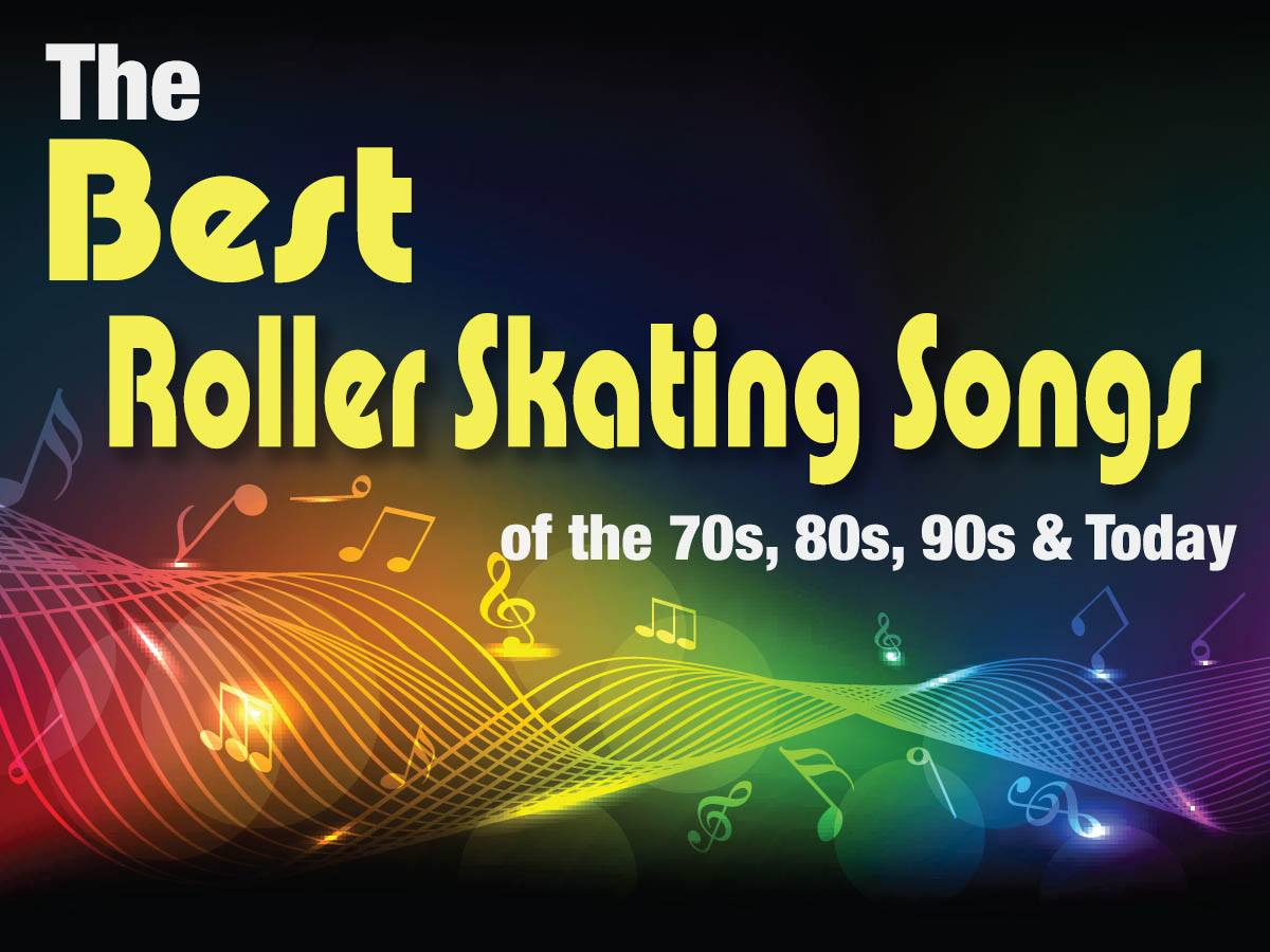 The Best Roller Skating Songs of the 70s, 80s, 90s & Today